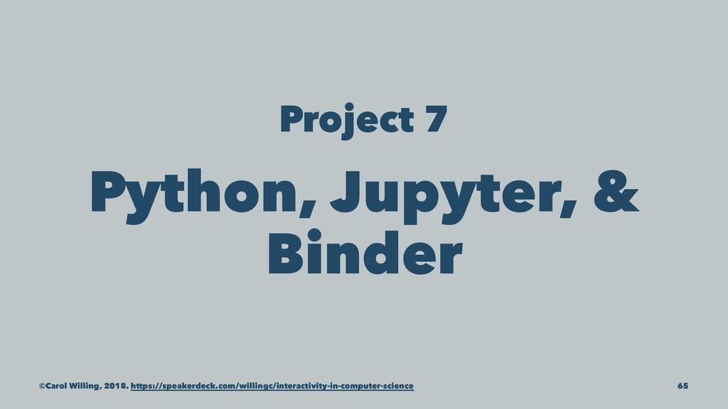 Project 7 Python, Jupyter, & Binder ©Carol Will...
