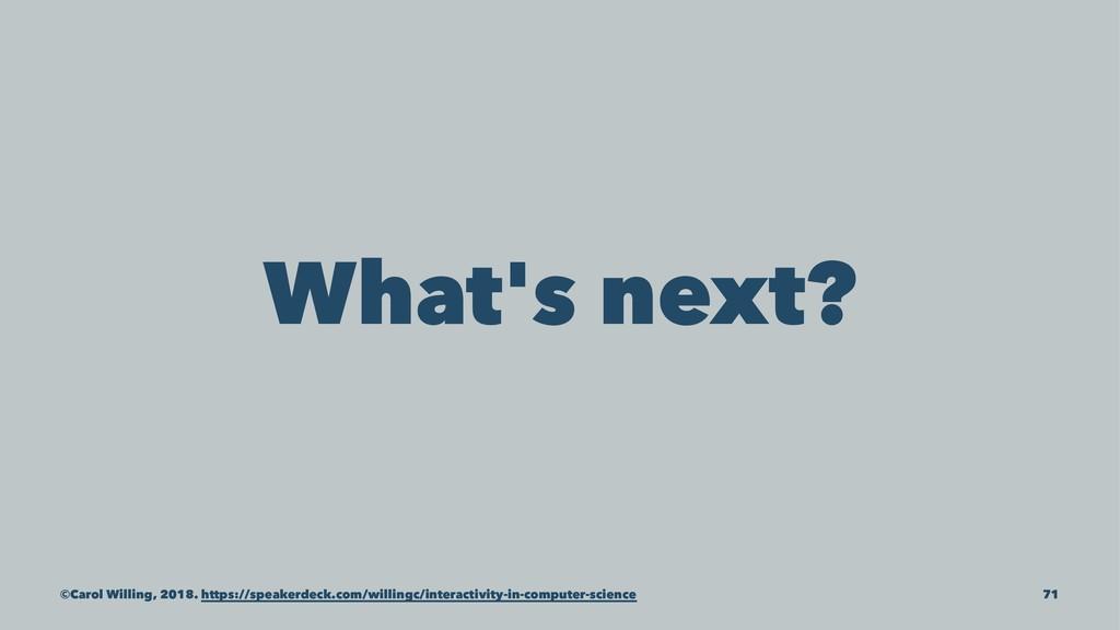 What's next? ©Carol Willing, 2018. https://spea...