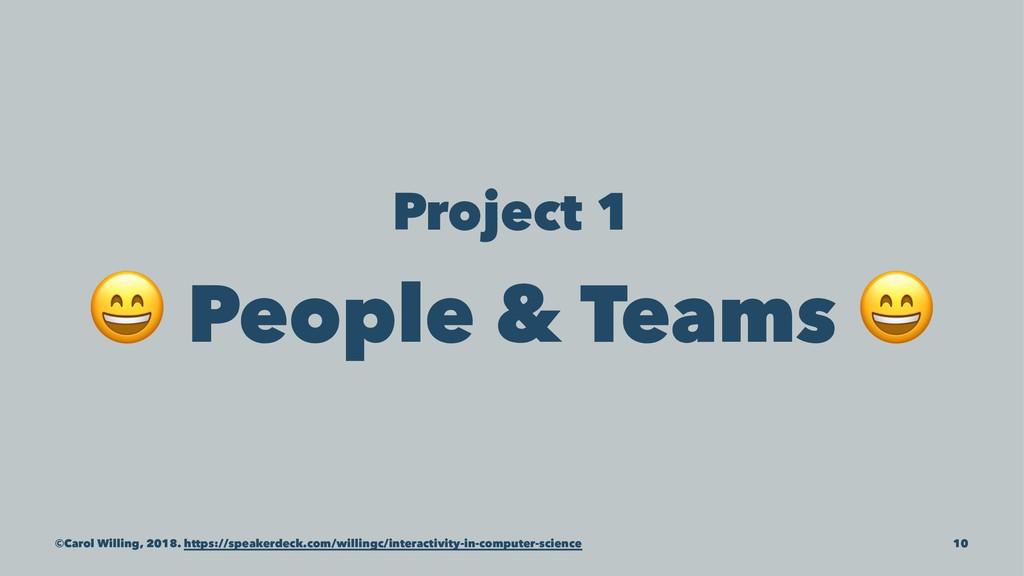 Project 1 ! People & Teams ©Carol Willing, 2018...