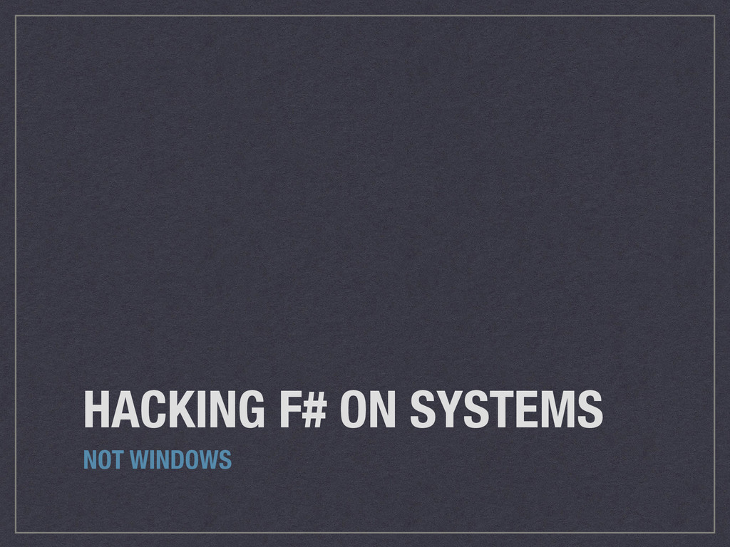 HACKING F# ON SYSTEMS NOT WINDOWS