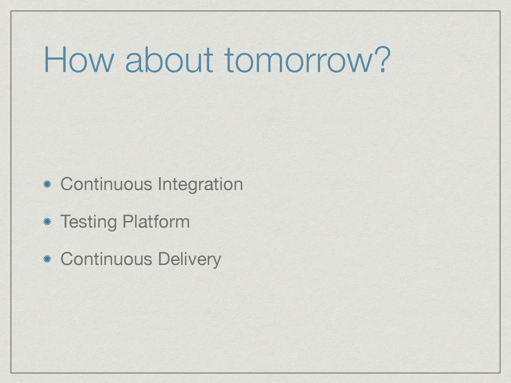 How about tomorrow? Continuous Integration  Tes...