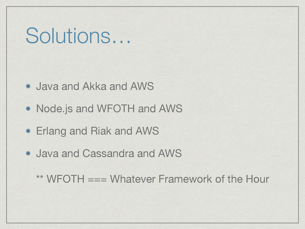 Solutions… Java and Akka and AWS  Node.js and W...