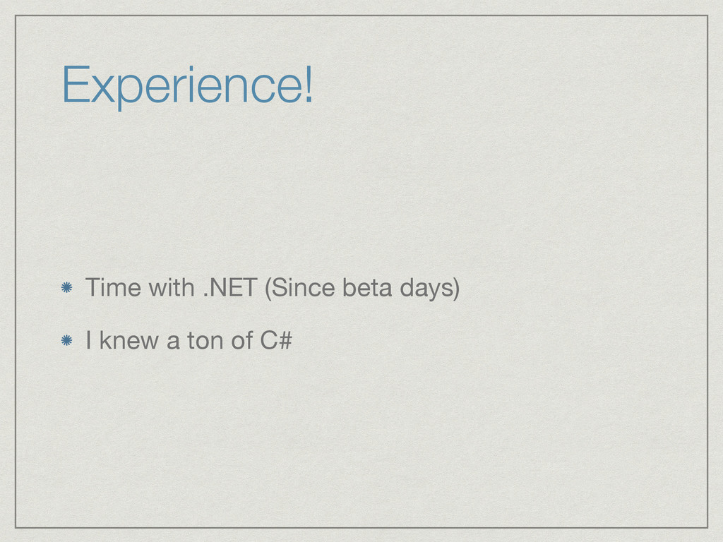Experience! Time with .NET (Since beta days)  I...