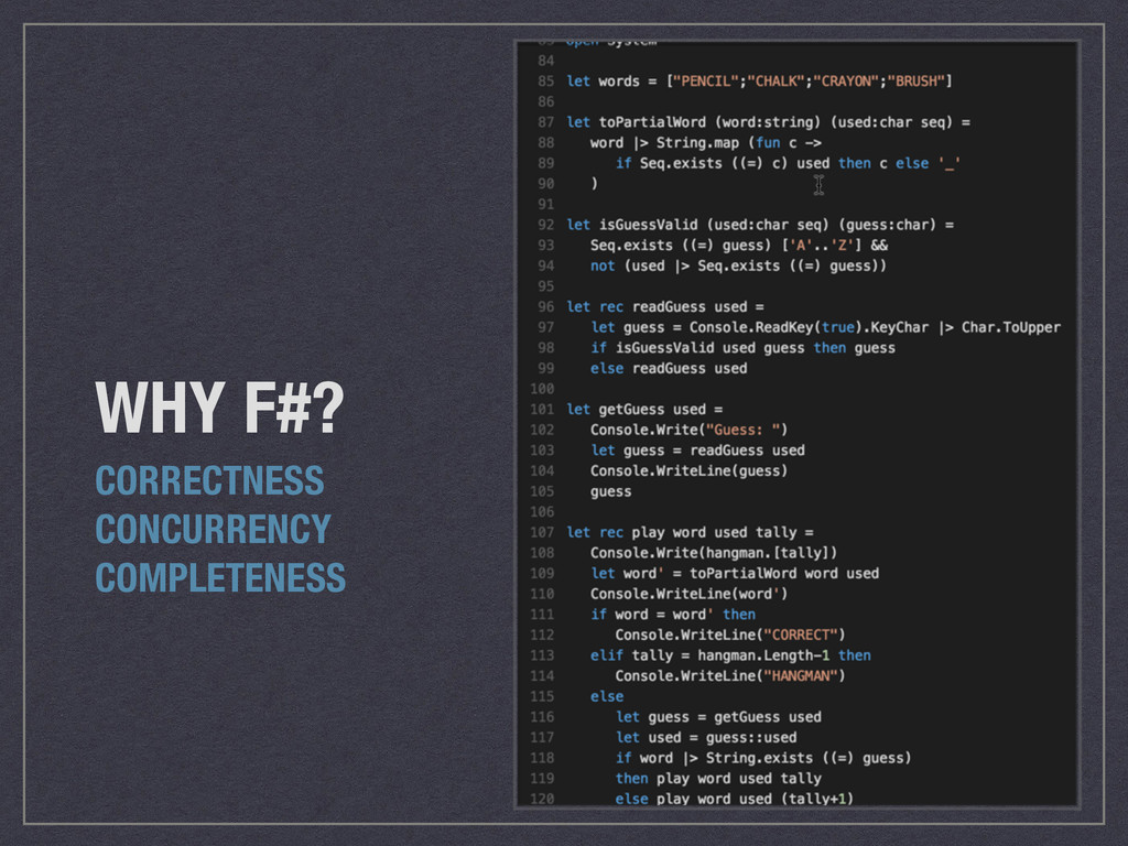 WHY F#? CORRECTNESS CONCURRENCY COMPLETENESS