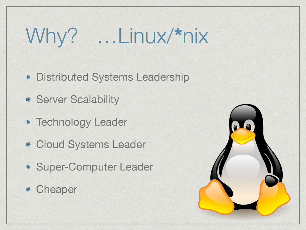Why? …Linux/*nix Distributed Systems Leadership...