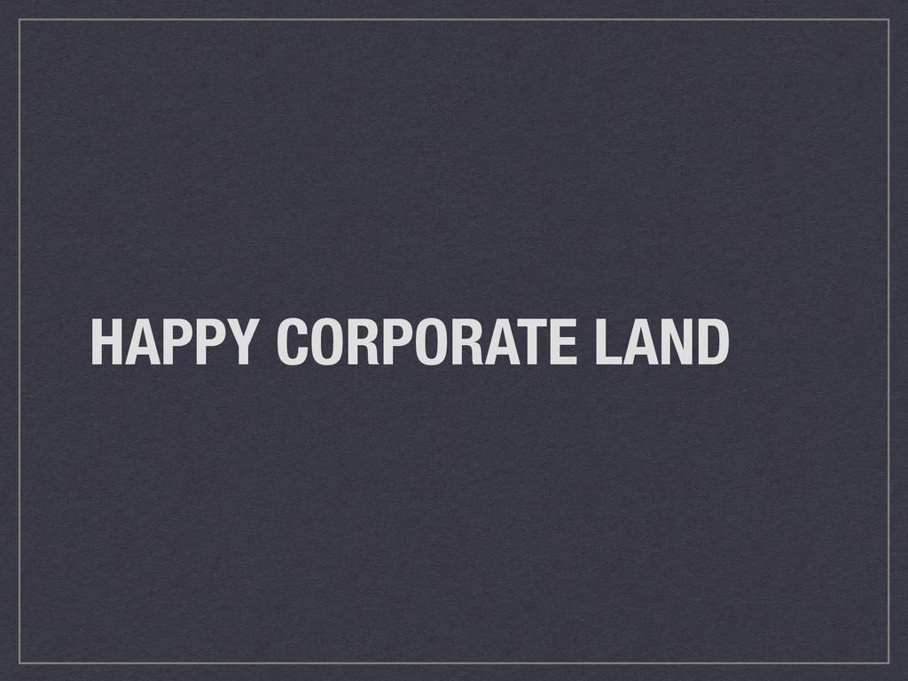 HAPPY CORPORATE LAND