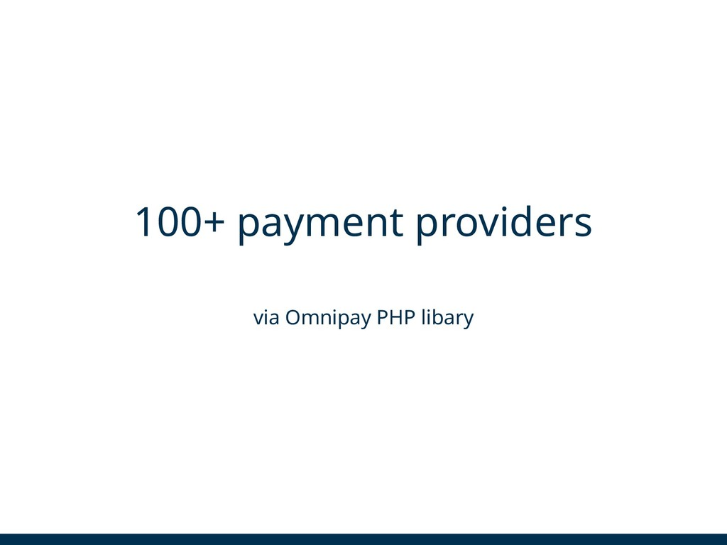 100+ payment providers via Omnipay PHP libary