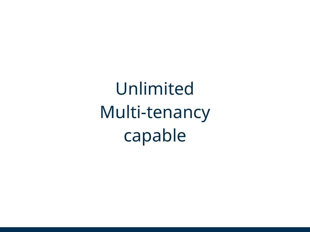 Unlimited Multi-tenancy capable
