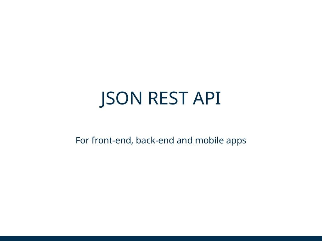 JSON REST API For front-end, back-end and mobil...
