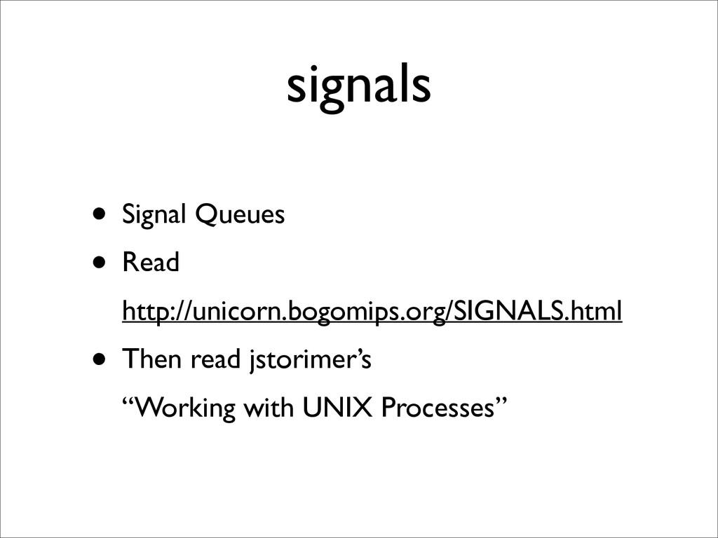 signals • Signal Queues  • Read http://unico...