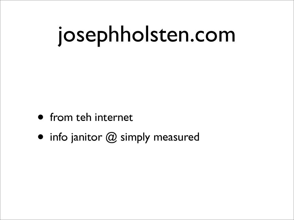 josephholsten.com • from teh internet  • info...