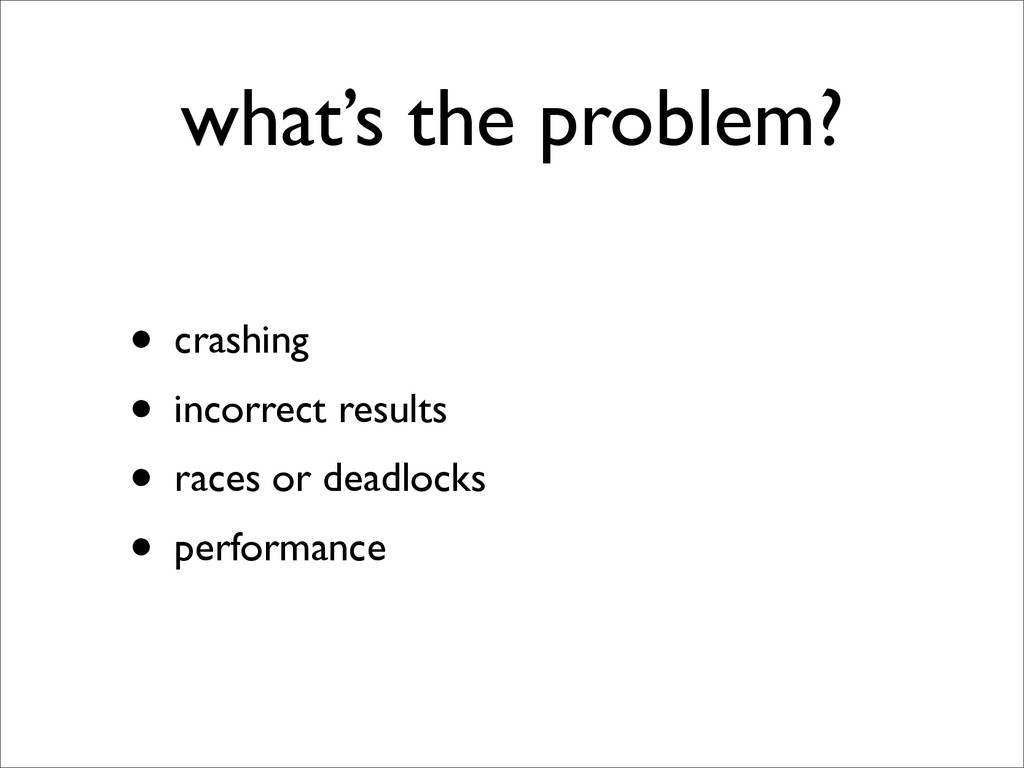 what's the problem? • crashing  • incorrect r...