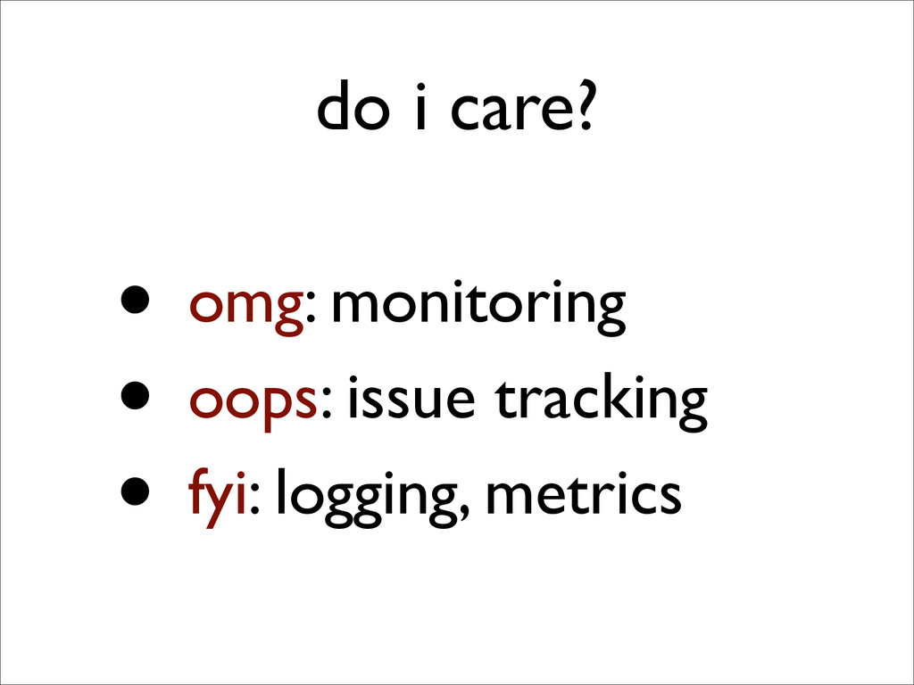 do i care? • omg: monitoring  • oops: issue t...