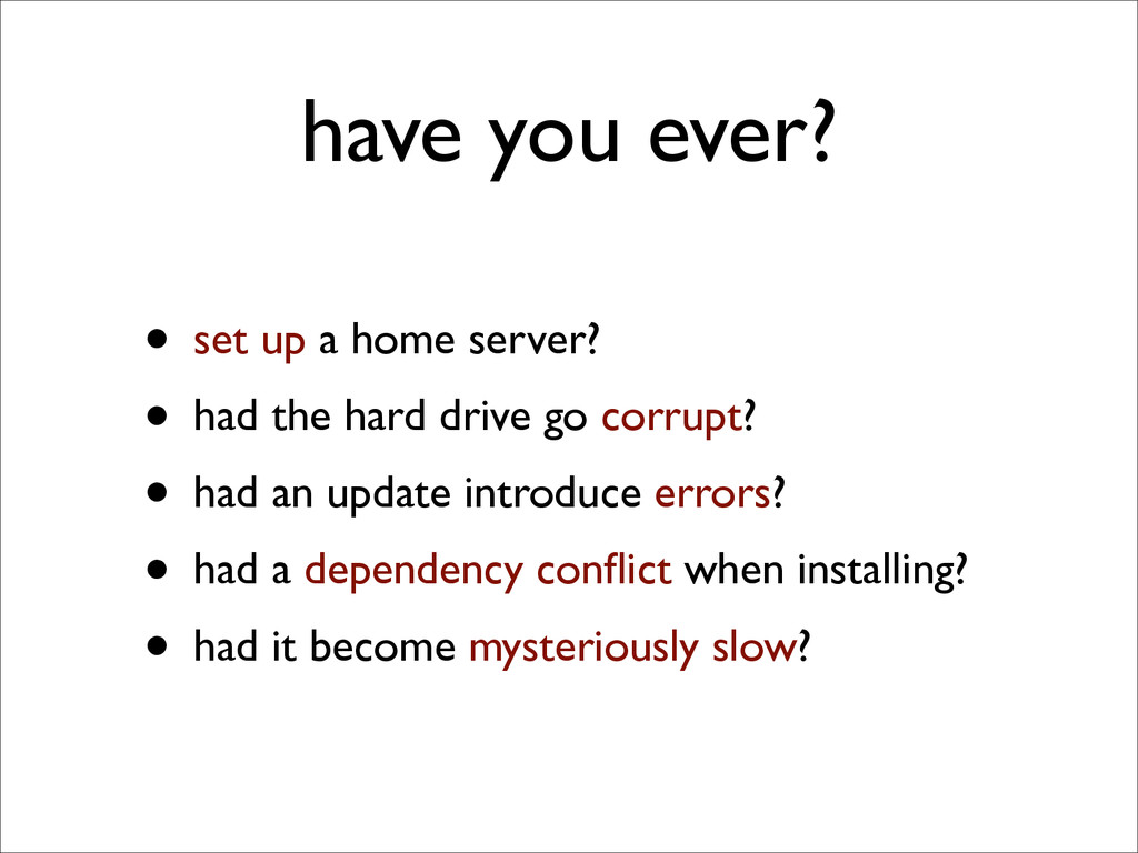 have you ever? • set up a home server?  • had...