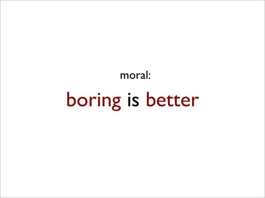 boring is better moral: