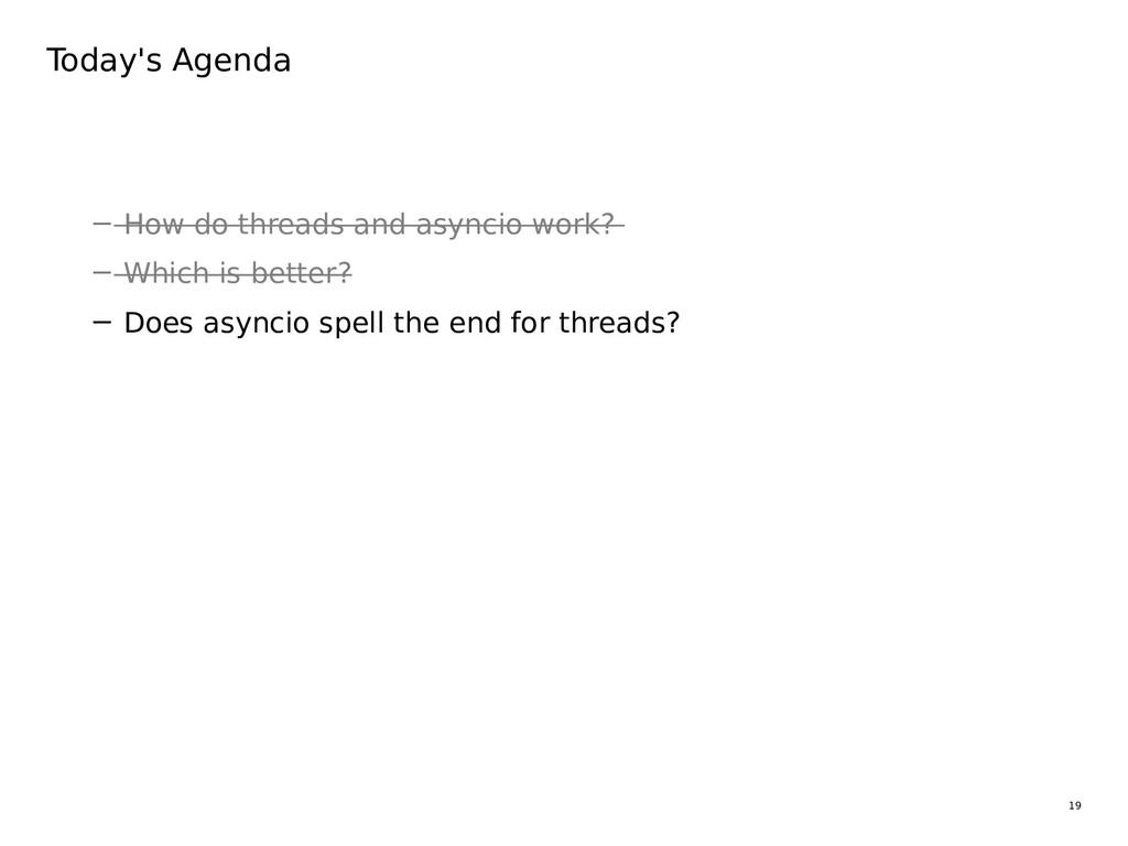 19 Today's Agenda − How do threads and asyncio ...