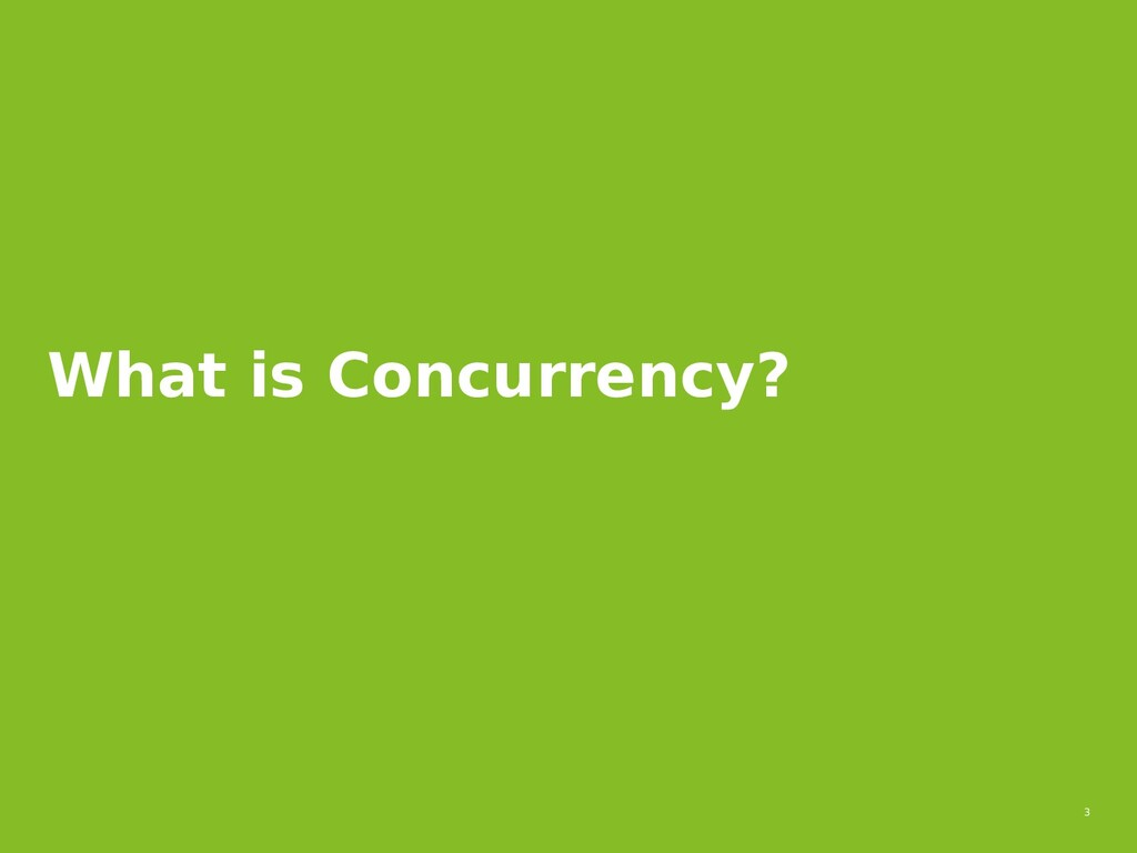 3 What is Concurrency?