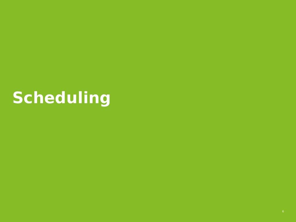 6 Scheduling