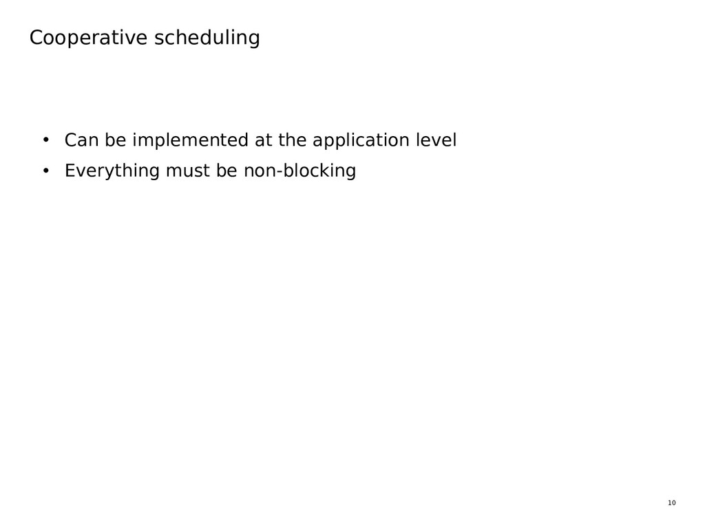 10 Cooperative scheduling • Can be implemented ...