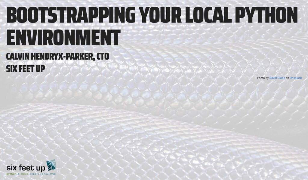 BOOTSTRAPPING YOUR LOCAL PYTHON ENVIRONMENT CAL...