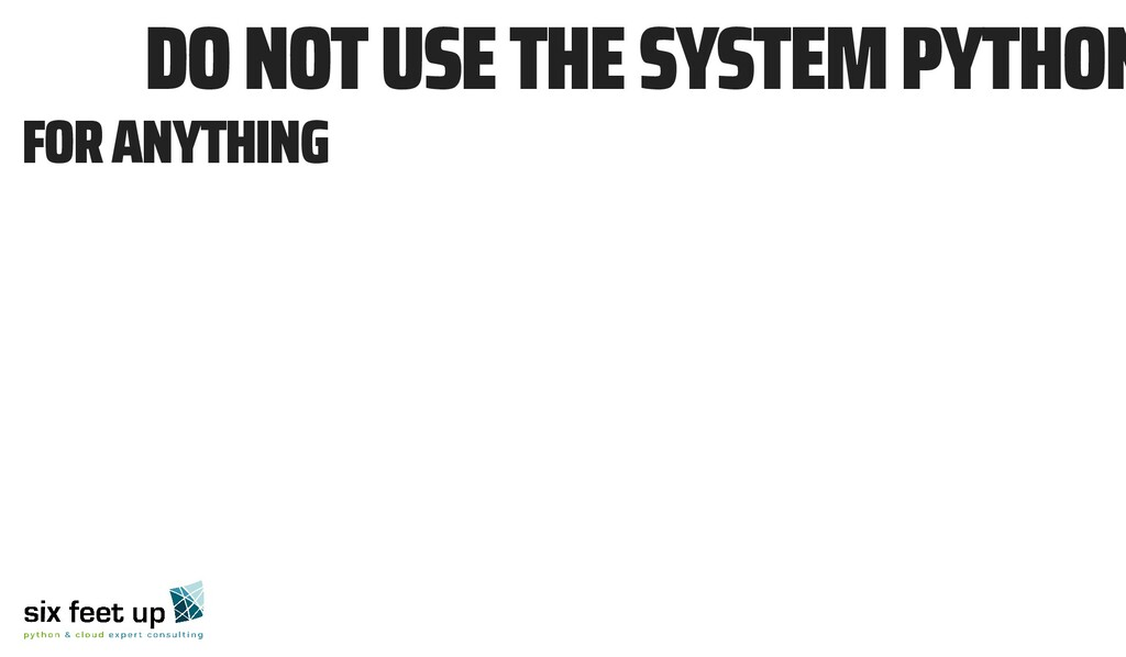 📵 DO NOT USE THE SYSTEM PYTHON FOR ANYTHING