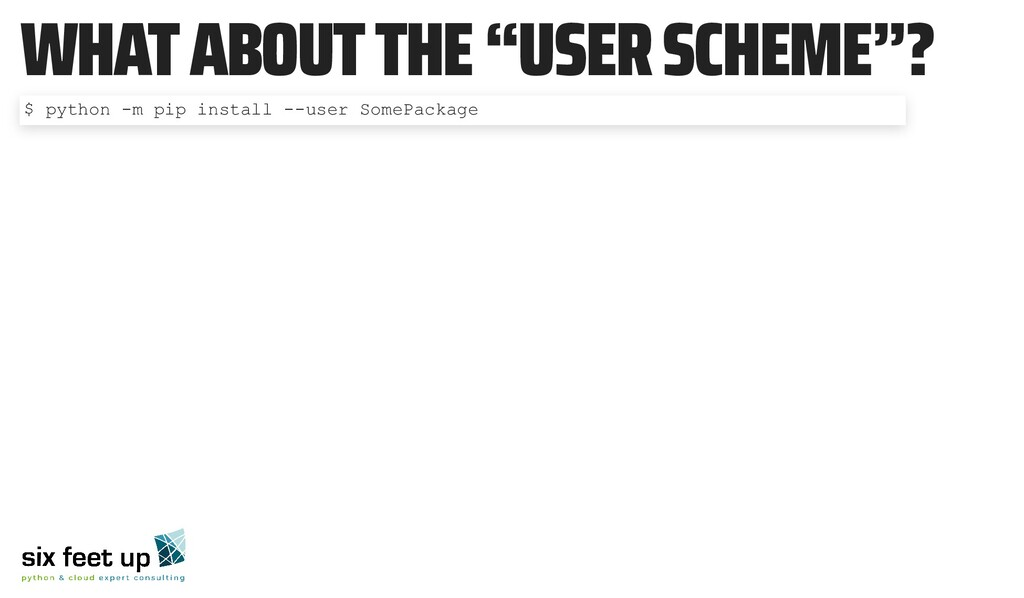 """WHAT ABOUT THE """"USER SCHEME""""? $ python -m pip i..."""
