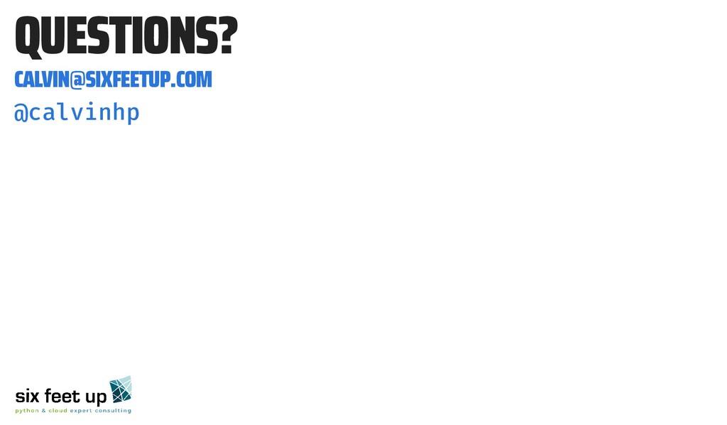 QUESTIONS? CALVIN@SIXFEETUP.COM @calvinhp