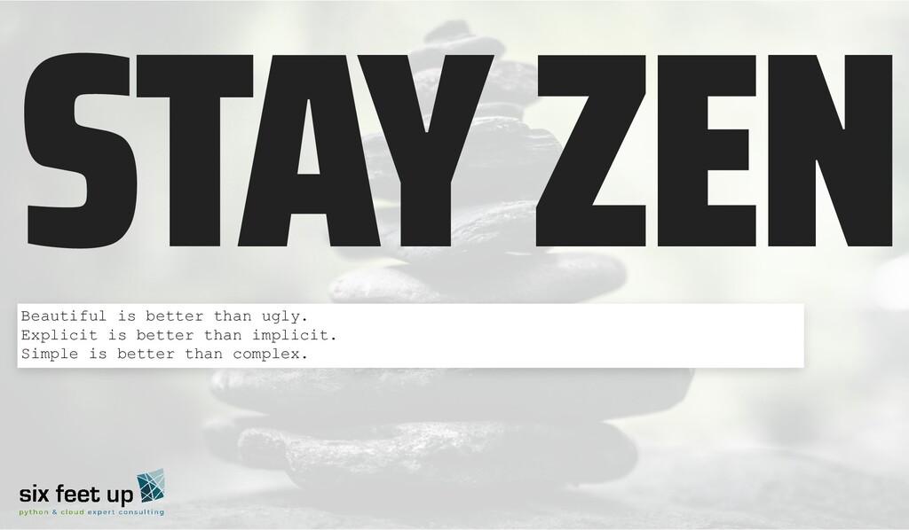 STAY ZEN Beautiful is better than ugly.  Explic...