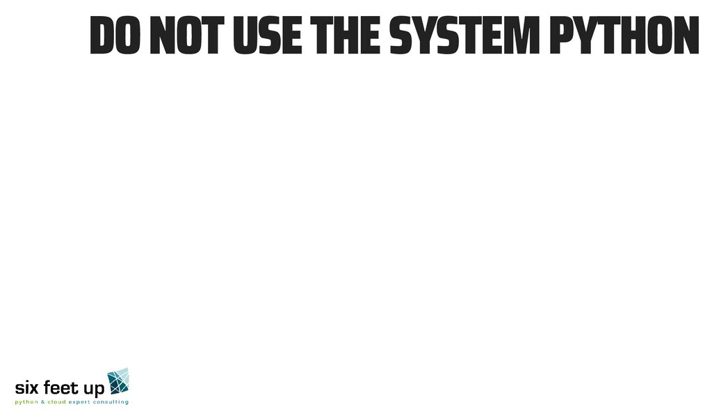 📵 DO NOT USE THE SYSTEM PYTHON