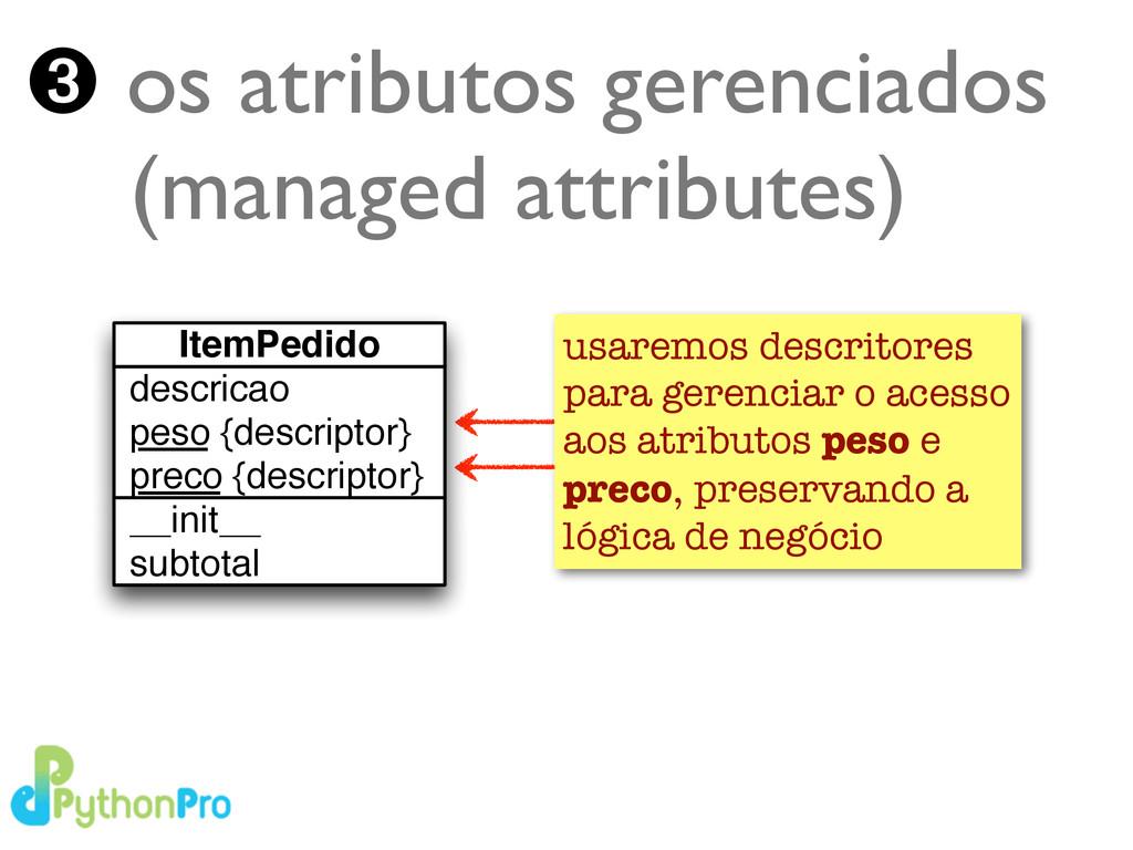 ➌ os atributos gerenciados (managed attributes...