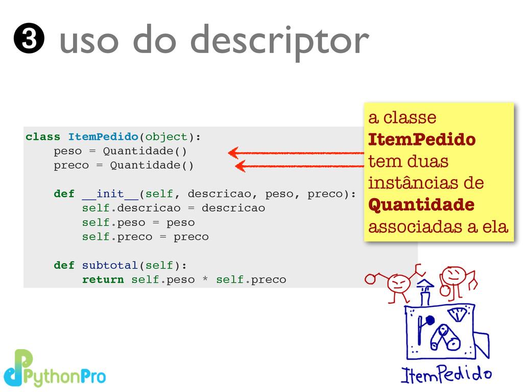 class ItemPedido(object):! peso = Quantidade()!...