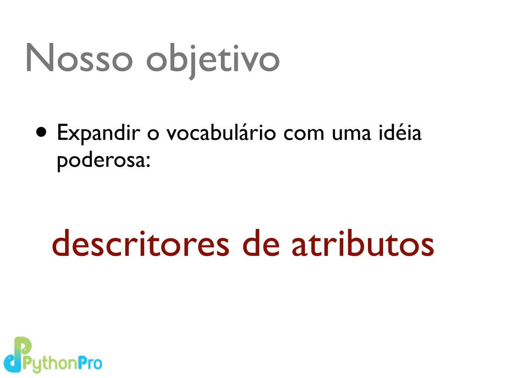 Nosso objetivo • Expandir o vocabulário com uma...