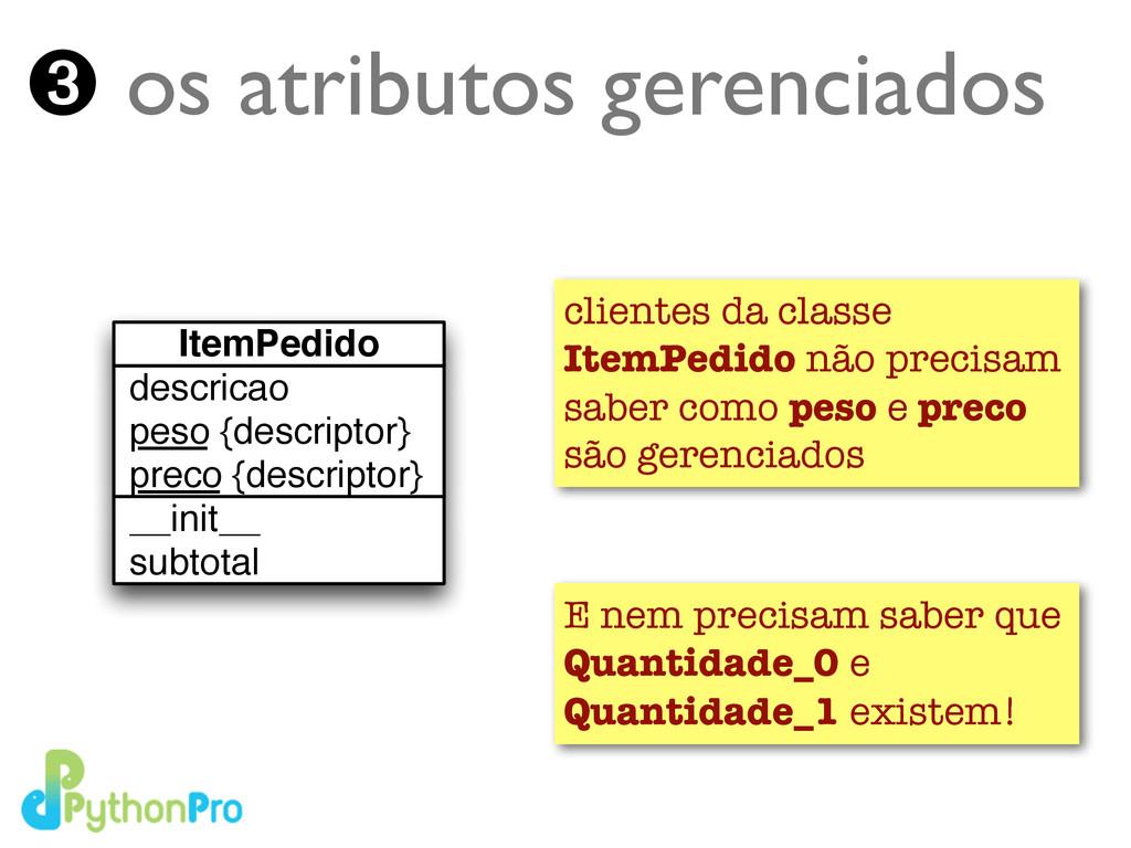 ➌ os atributos gerenciados clientes da classe I...