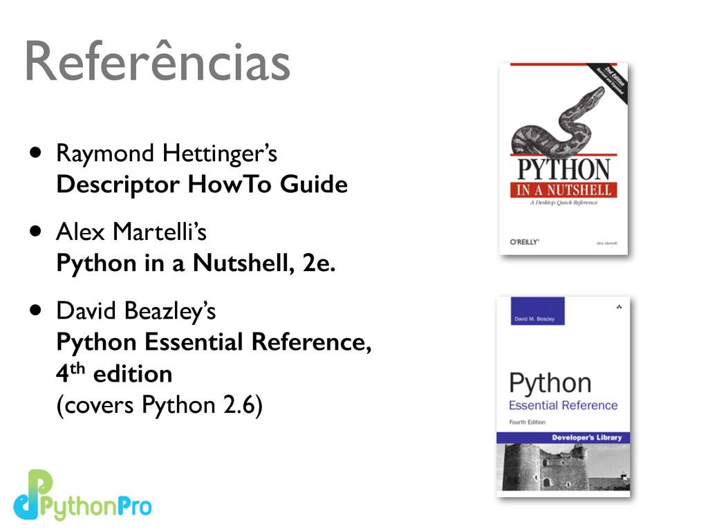 Referências • Raymond Hettinger's  Descriptor ...