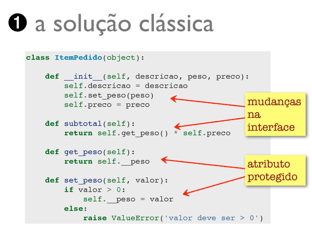 ➊ a solução clássica class ItemPedido(object):!...