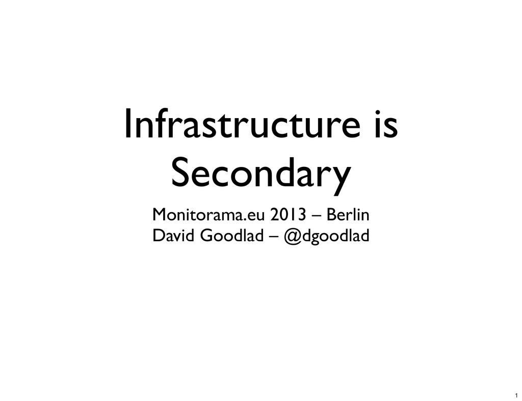 Infrastructure is Secondary Monitorama.eu 2013 ...