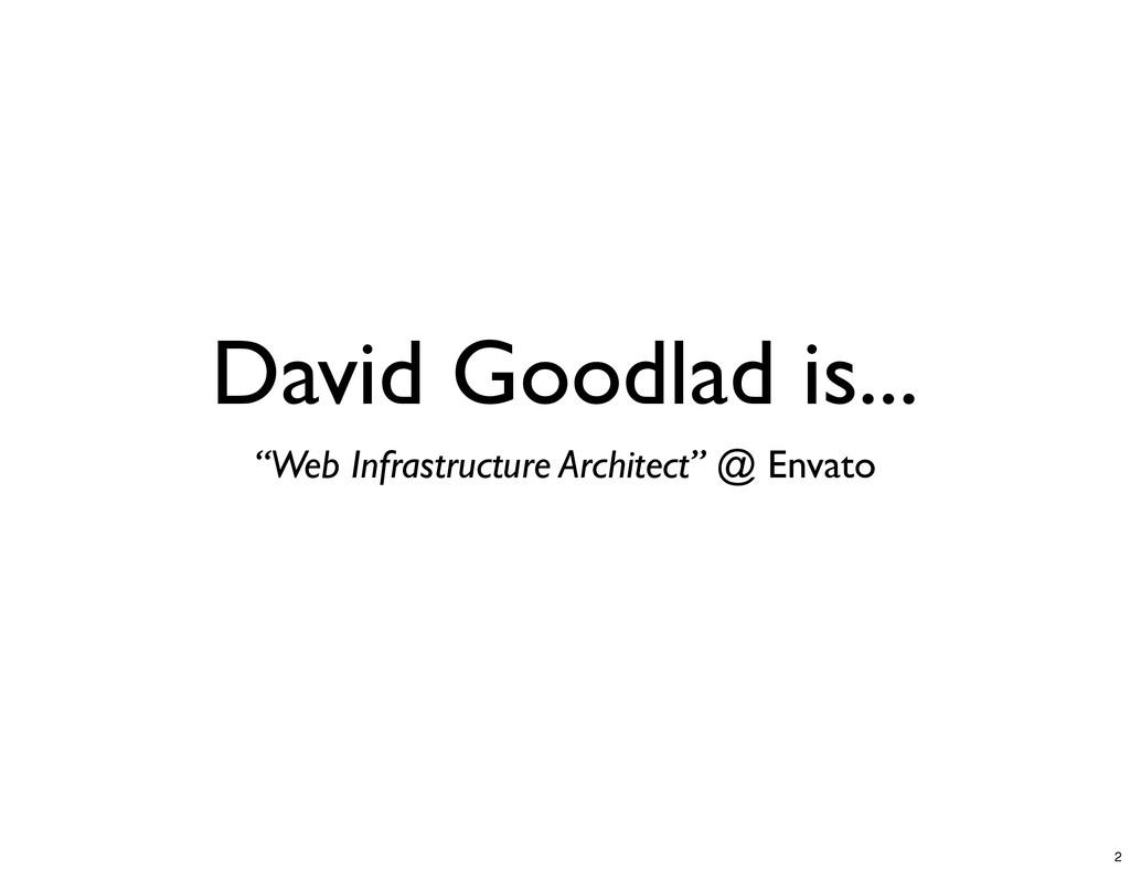 "David Goodlad is... ""Web Infrastructure Archite..."