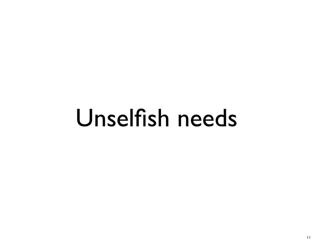 Unselfish needs 11