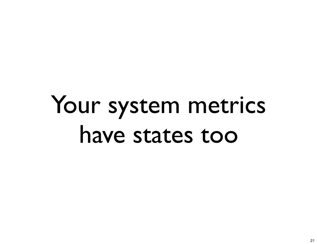Your system metrics have states too 21