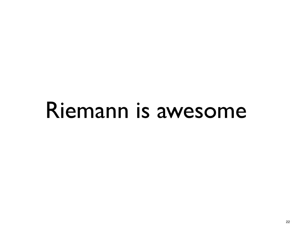 Riemann is awesome 22
