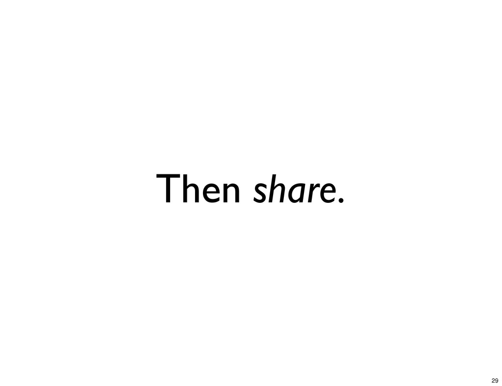Then share. 29
