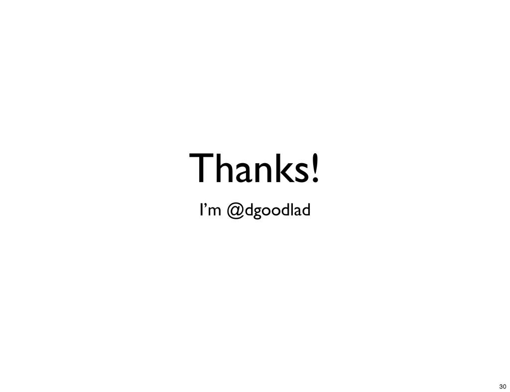 Thanks! I'm @dgoodlad 30