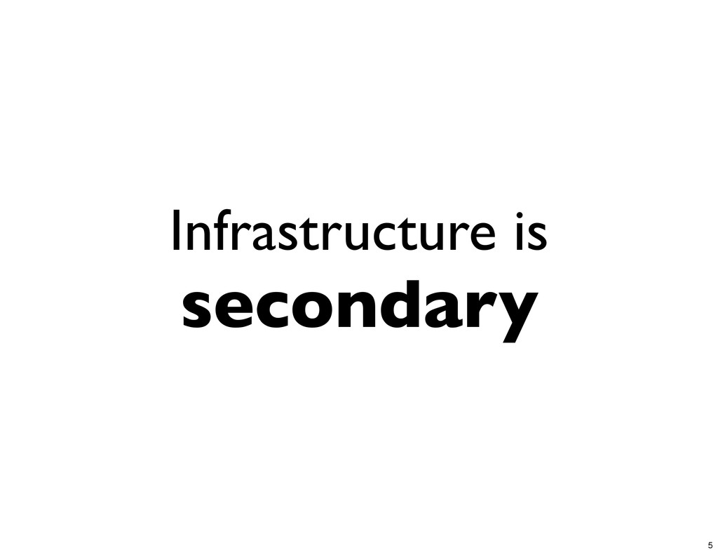 Infrastructure is secondary 5