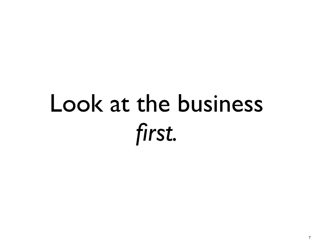 Look at the business first. 7