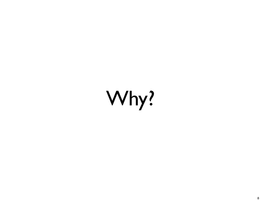 Why? 8