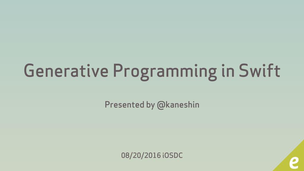 Generative Programming in Swift Presented by @k...