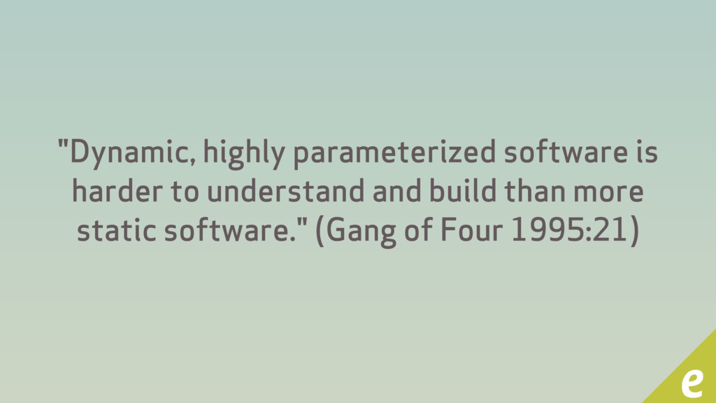 """""""Dynamic, highly parameterized software is hard..."""