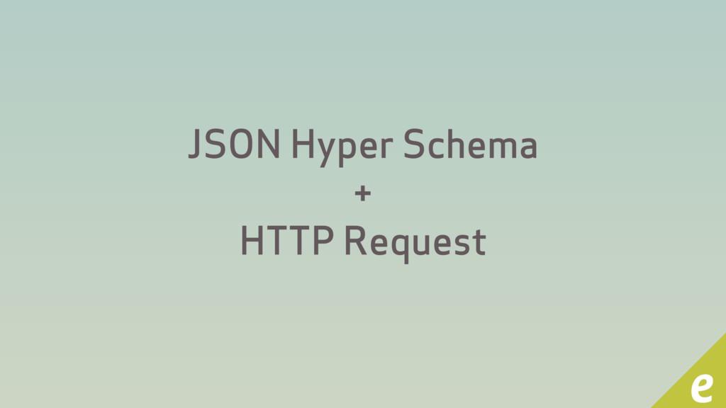 JSON Hyper Schema + HTTP Request