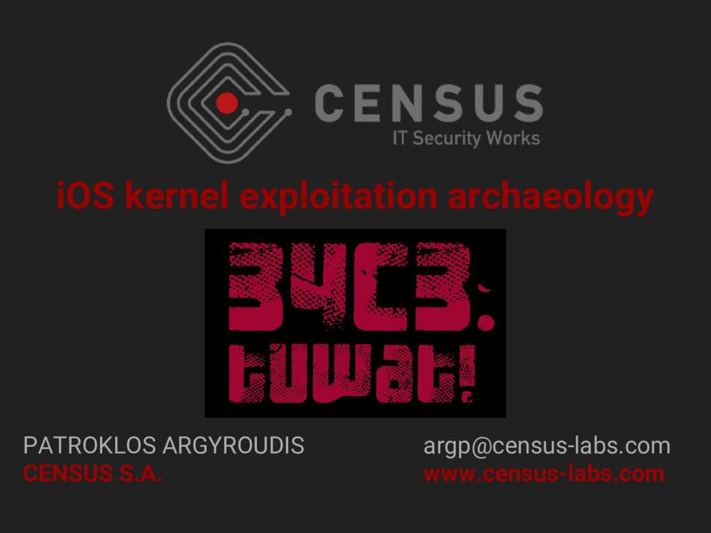 iOS kernel exploitation archaeology PATROKLOS A...