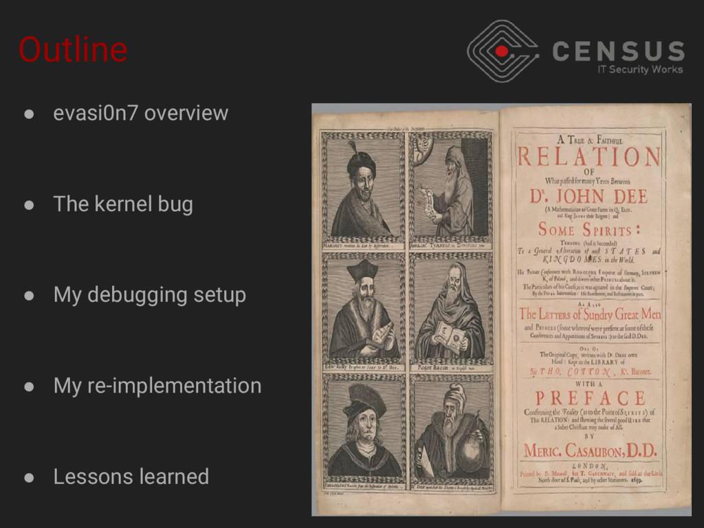 Outline ● evasi0n7 overview ● The kernel bug ● ...
